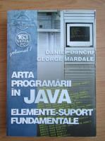 Anticariat: Daniel Danciu - Arta programarii in JAVA, volumul 1. Elemente-suport fundamentale