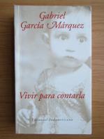 Gabriel Garcia Marquez - Vivir para contarla