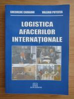 Anticariat: Gheorghe Caraiani - Logistica afacerilor internationale