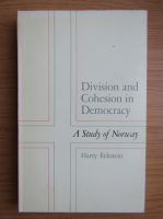 Anticariat: Harry Eckstein - Division and Cohesion in Democracy. A study of Norway