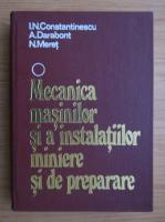 Anticariat: Ilie Constantinescu - Mecanica masinilor si a instalatiilor miniere si de preparare (volumul 1)