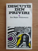 Anticariat: Ion Bujor Padureanu - Discutii din priviri