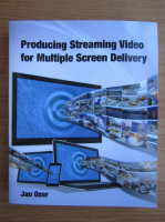 Anticariat: Jan Ozer - Producing streaming video for multiple screen delivery