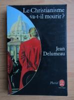 Anticariat: Jean Delumeau - Le Christianisme va-t-il mourir?