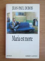 Jean-Paul Dubois - Maria est morte
