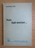 Anticariat: Laurentiu Ulici - Putin, dupa exorcism