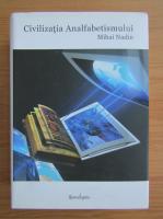 Anticariat: Mihai Nadin - Civilizatia analfabetismului
