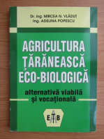 Mircea N. Vladut - Agricultura taraneasca eco-biologica alternativa viabila si vocationala