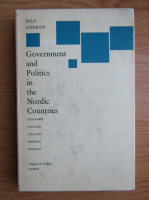 Anticariat: Nils Andren - Government and Politics in the Nordic Countries