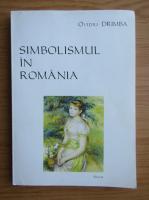 Ovidiu Drimba - Simbolismul in Romania