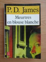 Anticariat: P. D. James - Meurtres en blouse blanche