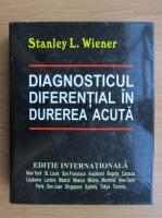 Stanley L. Wiener - Diagnosticul diferential in durerea acuta