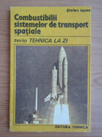 Anticariat: Stefan Ispas - Combustibilii sistemelor de transport spatiale