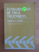 Thomas A. Mauet - Fundamentals of trial techniques