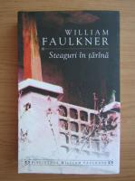 William Faulkner - Steaguri in tarana