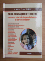 Anticariat: A. Gelu Doru Ilies - Criza cunoasterii terestre