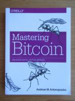 Andreas M. Antonopoulos - Mastering bitcoin. Unlocking digital cryptocurrencies