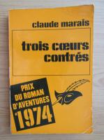 Anticariat: Claude Marais - Trois coeurs contres