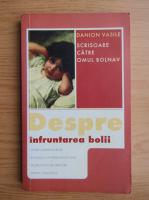 Anticariat: Danion Vasile - Despre infruntarea bolii. Scrisoare catre omul bolnav