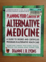 Anticariat: Dianne J. B. Lyons - Planning your career in alternative medicine. A guide to degree and certificate programs in alternative health care