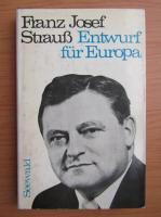Anticariat: Franz Josef Strauss - Entwurf fur Europa