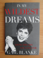 Anticariat: Gail Blanke - In my wildest dreams. Living the life you long for