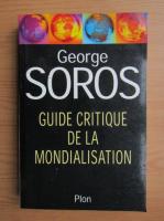 Anticariat: George Soros - Guide critique de la mondialisation