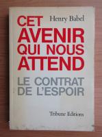 Anticariat: Henry Babel - Cet avenir qui nous attend