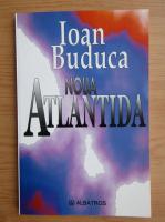 Ioan Buduca - Noua Atlantida