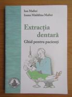 Ion Maftei - Extractia dentara. Ghid pentru pacienti