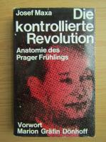 Anticariat: Josef Maxa - Die kontrollierte revolution