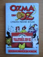 Lyman Frank Baum - Ozma din Oz