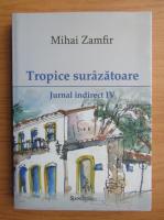 Anticariat: Mihai Zamfir - Jurnal indirect, volumul 4. Tropice surazatoare