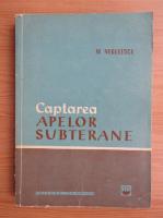 Mircea Negulescu - Captarea apelor subterane