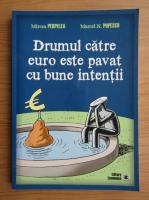 Anticariat: Mircea Perpelea - Drumul catre euro este pavat cu bune intentii