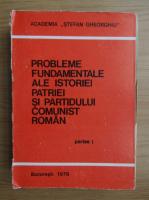 Anticariat: Probleme fundamentale ale istoriei patriei si partidului comunist roman (volumul 1)