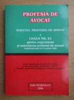 Anticariat: Profesia de avocat. Statutul profesiei de avocat. Legea nr. 51 pentru organizarea si exercitarea profesiei de avocat
