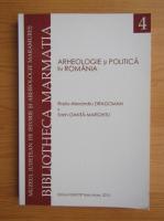 Radu Alexandru Dragoman - Arheologie si politica in Romania