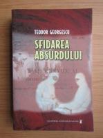 Teodor Georgescu - Sfidarea absurdului