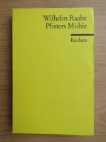 Wilhelm Raabe - Pfisters Muhle