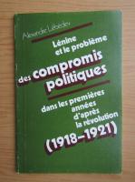 Alexandre Lebedev - Lenine et le probleme des compromis politiques dans les premieres annees d'apres la revolution, 1918-1921