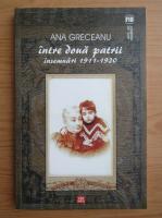 Anticariat: Ana Greceanu - Intre doua patrii