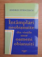 Anticariat: Andrei Stancescu - Intamplari neobisnuite din vietile unor oameni obisnuiti