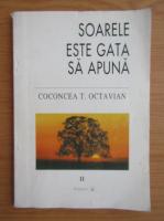 Coconcea T. Octavian - Soarele este gata sa apuna (volumul 2)