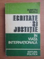 Anticariat: Dumitru Mazilu - Echitate si justitie in viata internationala