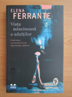 Elena Ferrante - Viata mincinoasa a adultilor