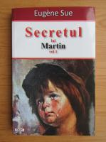Eugene Sue - Secretul lui Martin (volumul 1)