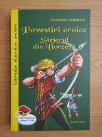 Eusebiu Camilar - Povestiri eroice. Stejarul din Borzesti