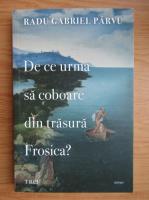 Anticariat: G. Parvu - De ce urma sa coboare din trasura Frosica?