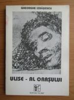 Gheorghe Izbasescu - Ulize-al orasului